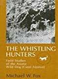 The Whistling Hunters: Field Studies of the Asiatic Wild Dog (Cuon Alpinus) (0873958438) by Fox, Michael W.