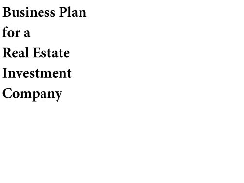 Business Plan for a Real Estate Investment Company (Fill-in-the-Blank Business Plan for a Real Estate Investment Company, Volume 1 - Real Estate Investment Company Business Plan)