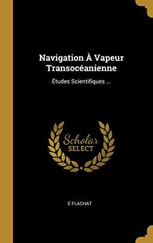 Navigation À Vapeur Transocéanienne Études Scientifiques ...  [Flachat, E] (Tapa Dura)