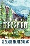 A Dedication to Free Spirit