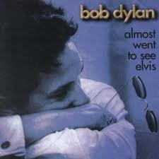 Bob Dylan - Almost Went To See Elvis - Zortam Music