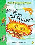 Monkey and the Water Dragon (Folk Tales of the World) (0140384170) by Troughton, Joanna