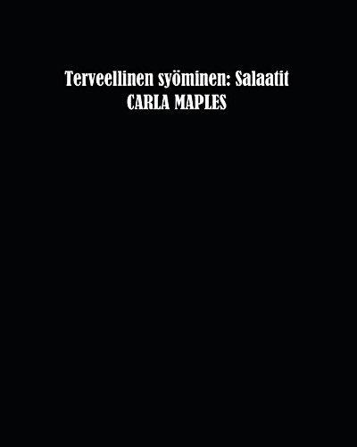 Terveellinen syöminen: Salaatit (Finnish Edition) by Carla Maples