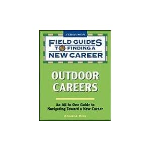 Field Guide to Finding a New Career: Outdoor Careers (Field Guides to Finding a New Career) Amanda Kirk