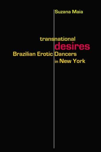 Transnational Desires: Brazilian Erotic Dancers in New York