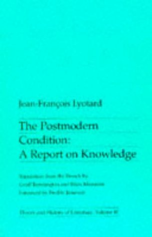 The Postmodern Condition: A Report on Knowledge (Theory & History of Literature)