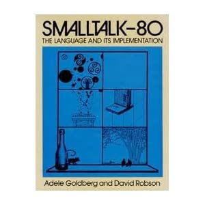 Smalltalk-80: The Language and Its Implementation (Addison-Wesley series in computer science)