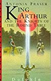 Lady Antonia Fraser King Arthur And The Knights Of The Round Table (Dolphin Books)
