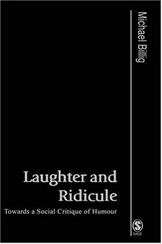 Laughter and Ridicule: Towards a Social Critique of Humour (Published in association with Theory, Culture & Society)