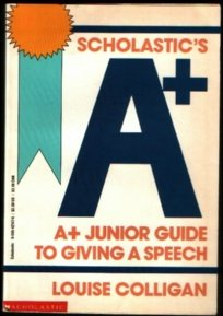 Scholastic's A+ Junior Guide to Giving a Speech (A+ Junior Guides), LOUISE COLLIGAN
