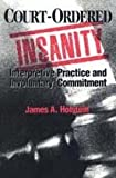 Court-Ordered Insanity: Interpretive Practice and Involuntary Commitment (Social Problems and Social Issues) (0202304493) by James A Holstein