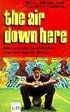 img - for The air down here. Eine wahre Geschichte aus der South Bronx. ( Ab 14 J.). book / textbook / text book