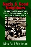 img - for Nazis and Good Neighbors: The United States Campaign against the Germans of Latin America in World War II book / textbook / text book
