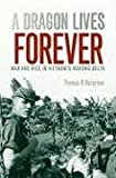 img - for A Dragon Lives Forever: War and Rice in Vietnam's Mekong Delta (Williams-Ford Texas A&M University Military History Series) by Tom Hargrove (2008-08-04) book / textbook / text book