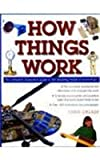How Things Work: The Complete Illustrated Guide to the Amazing World of Technology