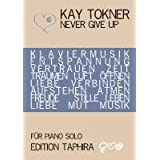 Never Give Up!: Notenausgabe fr Piano solovon &#34;Kay Tokner&#34;