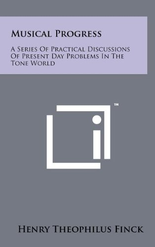 Musical Progress: A Series of Practical Discussions of Present Day Problems in the Tone World
