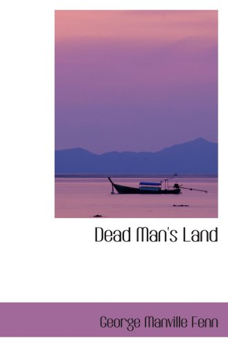 Dead Man's Land: Being the Voyage to Zimbambangwe of certain and un
