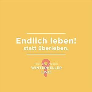Endlich leben! statt überleben (Dr. Manfred Winterheller LIVE! 1) Hörbuch
