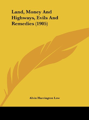 Land, Money and Highways, Evils and Remedies (1905)