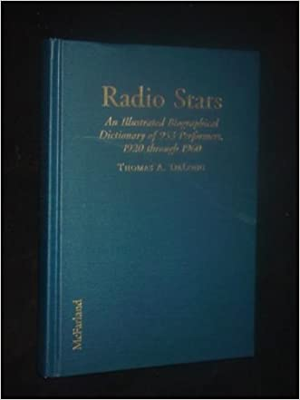 Radio Stars: An Illustrated Biographical Dictionary of 953 Performers, 1920 through 1960 written by Thomas A. Delong