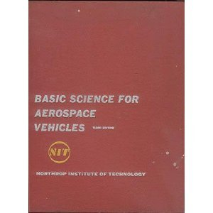 Basic Science for Aerospace Vehicles, Third Edition Northrop Institute of Technology, James L. McKinley and Ralph D. Bent