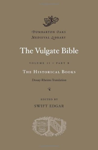The Vulgate Bible, Volume II: The Historical Books: Douay-Rheims Translation, Part B (Dumbarton Oaks Medieval Library)