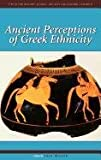 Ancient Perceptions of Greek Ethnicity (Center for Hellenic Studies Colloquia)