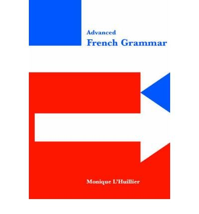 advanced-french-grammar-advanced-french-grammar-by-lhuillier-monique-author-on-jun-28-1999-paperback
