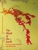 The Blood of the Earth: An Essay on Magic and Peak Oil (0956720382) by Greer, John Michael