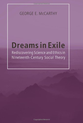 Dreams in Exile: Rediscovering Science and Ethics in Nineteenth-Century Social Theory