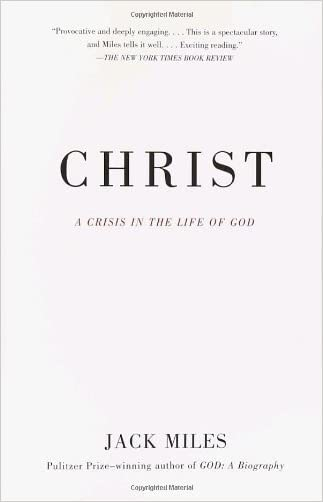 Christ: A Crisis in the Life of God written by Jack Miles