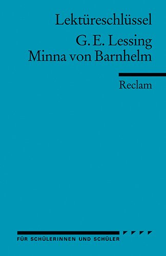 Gotthold Ephraim Lessing: Minna von Barnhelm. Lektüreschlüssel