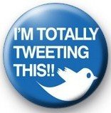 I'M TOTALLY TWEETING THIS !! Pinback Button 1.25″ Pin / Badge ~ Tweet Twitter