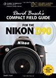 David Busch's Compact Field Guide for the Nikon D90 (David Busch's Compact Field Guides) (1435458591) by Busch, David D.