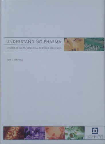 Understanding Pharma: A Primer on How Pharmaceutical Companies Really Work