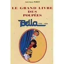 Le grand livre des poupées : Bella, 1946-1984 (Connaissance raisonnée de la poupée et du jouet anciens)