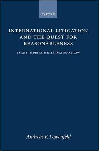 International Litigation and the Quest for Reasonableness: Essays in Private International Law