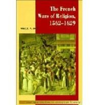 The French Wars of Religion 1562 1629 by Mack P. Holt