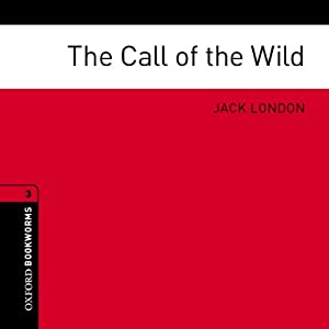 The Call of the Wild (Adaptation): Oxford Bookworms Library | [Jack London, Jennifer Bassett (adaptation)]