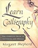 Learn Calligraphy: The Complete Book of Lettering and Design (1435295315) by Shepherd, Margaret