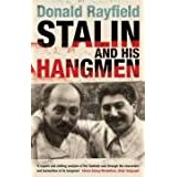 Stalin and His Hangmen: An Authoritative Portrait of a Tyrant and Those Who Served Himby Donald Rayfield