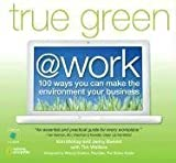 True Green at Work: 100 Ways You Can Make the Environment Your Business (True Green (National Geographic)) (1426202636) by Mckay, Kim