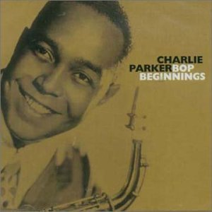 Charlie Parker - Bop Beginnings - Zortam Music