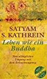 Leben wie ein Buddha: Vom alltäglichen Umgang mit dem Erleuchtungsweg