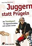 Juggern statt Prgeln: Der Trendsport fr Aggressionsabbau und soziales Lernen
