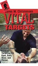 Vital Targets : A Street-Savvy Guide to Targeting the Eyes, Ears, Nose, and Throat