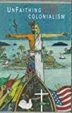 img - for Unfaithing U.S. Colonialism book / textbook / text book
