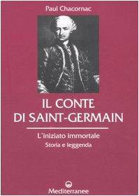 Il conte di Saint-Germain. L'iniziato immortale. Storia e leggenda
