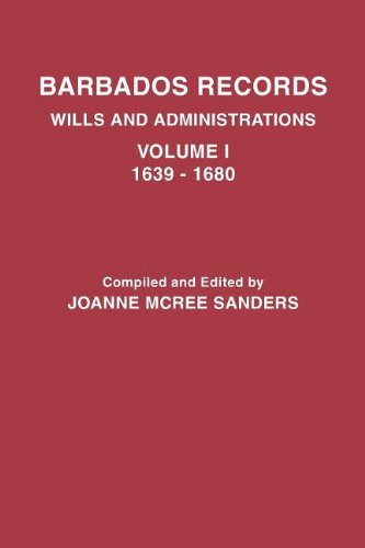 Barbados Records. Wills and Administrations: Volume I, 1639-1680